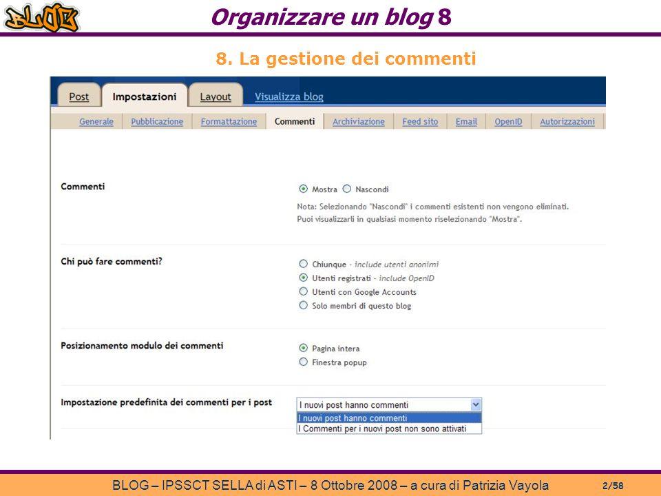 Organizzare un blog 8 BLOG – IPSSCT SELLA di ASTI – 8 Ottobre 2008 – a cura di Patrizia Vayola 2/58 8.