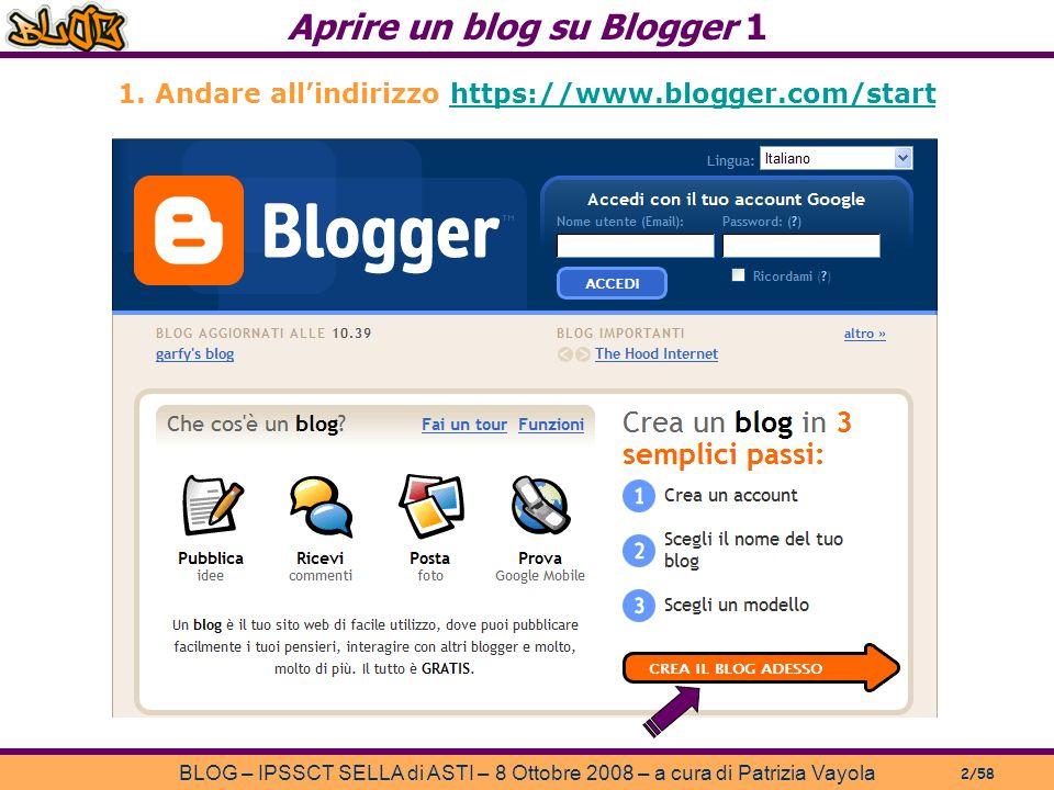 Aprire un blog su Blogger 1 BLOG – IPSSCT SELLA di ASTI – 8 Ottobre 2008 – a cura di Patrizia Vayola 2/58 1.