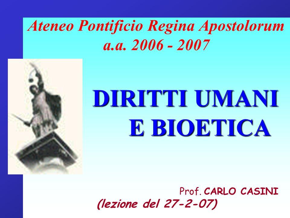 Ateneo Pontificio Regina Apostolorum a.a.2006 - 2007 DIRITTI UMANI E BIOETICA Prof.