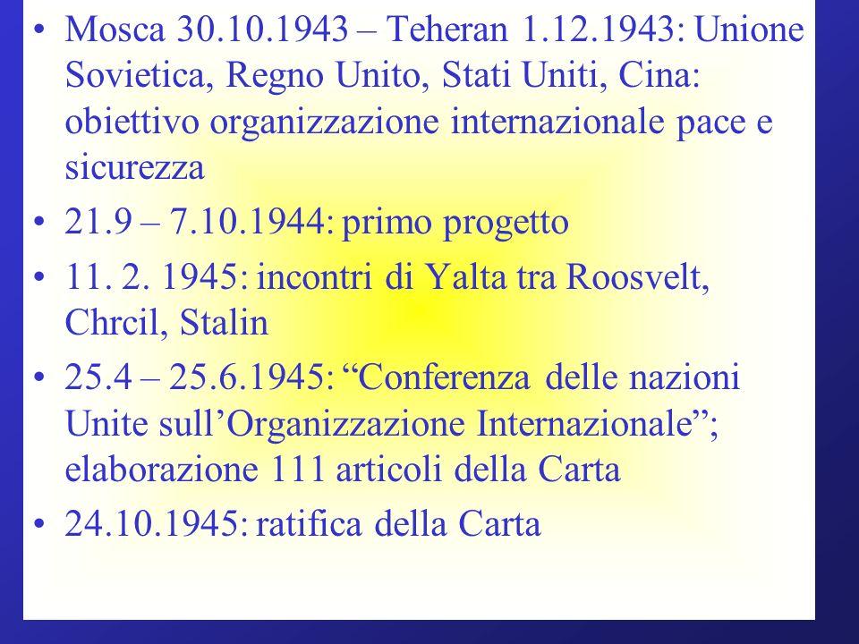 Mosca 30.10.1943 – Teheran 1.12.1943: Unione Sovietica, Regno Unito, Stati Uniti, Cina: obiettivo organizzazione internazionale pace e sicurezza 21.9 – 7.10.1944: primo progetto 11.