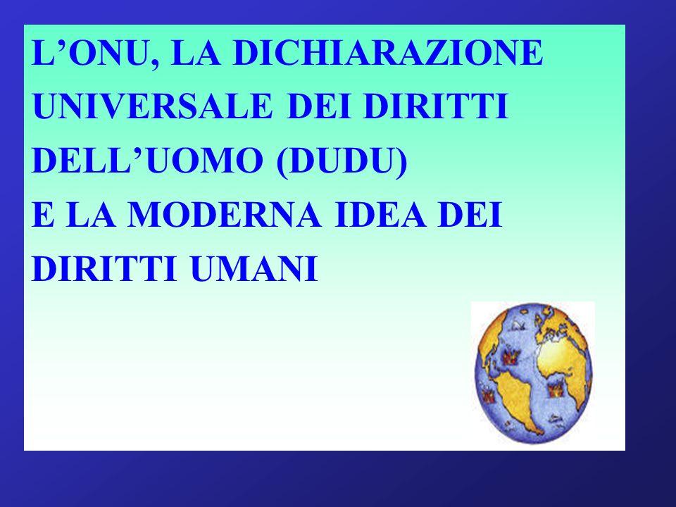 LONU, LA DICHIARAZIONE UNIVERSALE DEI DIRITTI DELLUOMO (DUDU) E LA MODERNA IDEA DEI DIRITTI UMANI