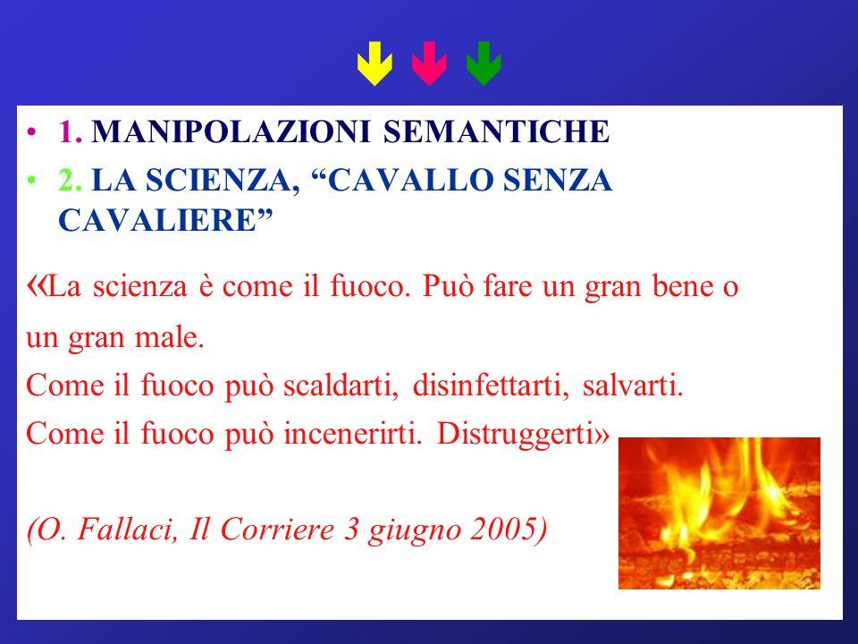 1.MANIPOLAZIONI SEMANTICHE 2. LA SCIENZA, CAVALLO SENZA CAVALIERE « La scienza è come il fuoco.