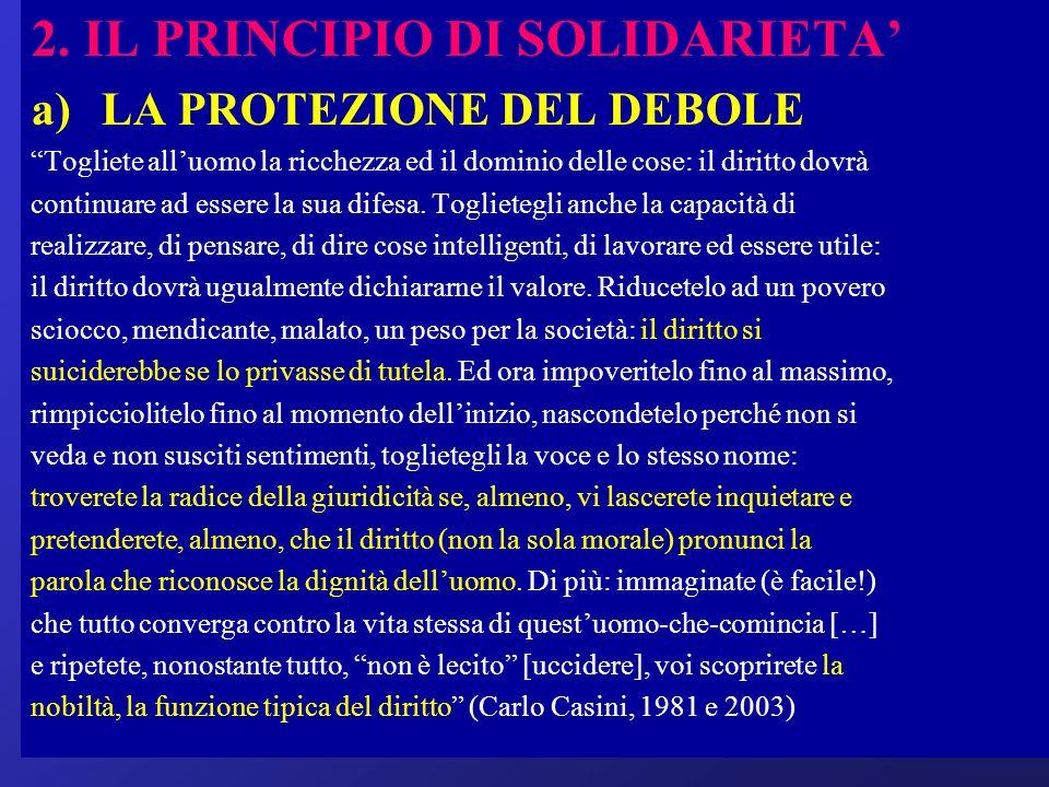 2. IL PRINCIPIO DI SOLIDARIETA a)LA PROTEZIONE DEL DEBOLE Togliete alluomo la ricchezza ed il dominio delle cose: il diritto dovrà continuare ad esser