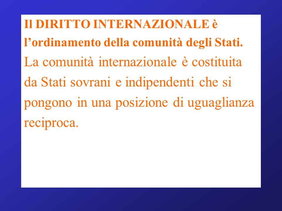 Il DIRITTO INTERNAZIONALE è lordinamento della comunità degli Stati.
