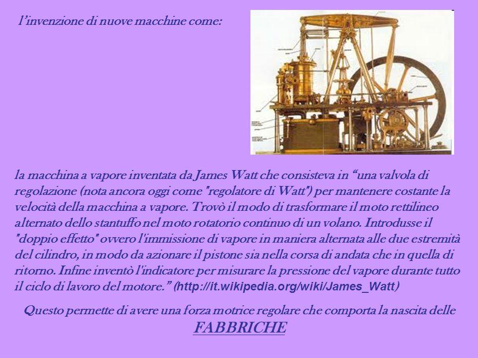 linvenzione di nuove macchine come: la macchina a vapore inventata da James Watt che consisteva in una valvola di regolazione (nota ancora oggi come