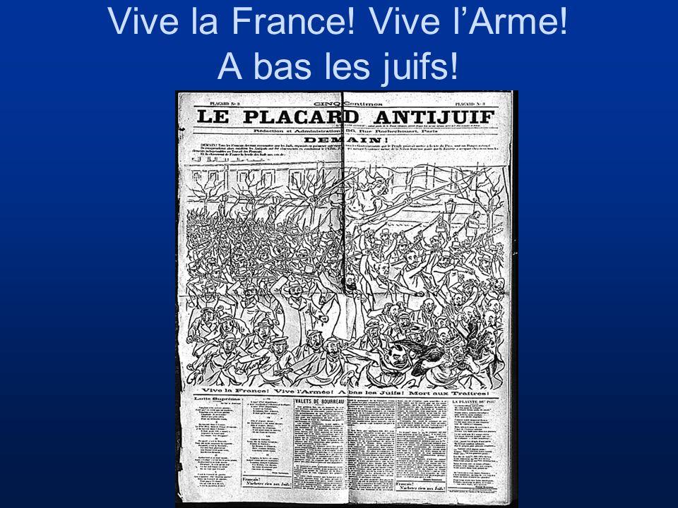 Vive la France! Vive lArme! A bas les juifs!