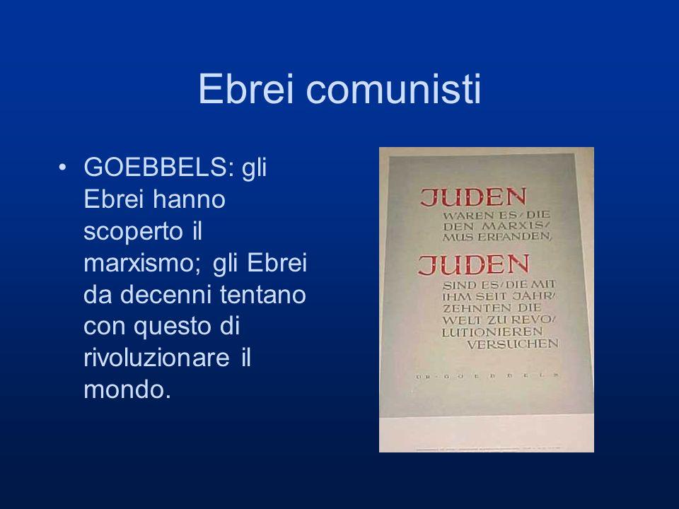Ebrei comunisti GOEBBELS: gli Ebrei hanno scoperto il marxismo; gli Ebrei da decenni tentano con questo di rivoluzionare il mondo.