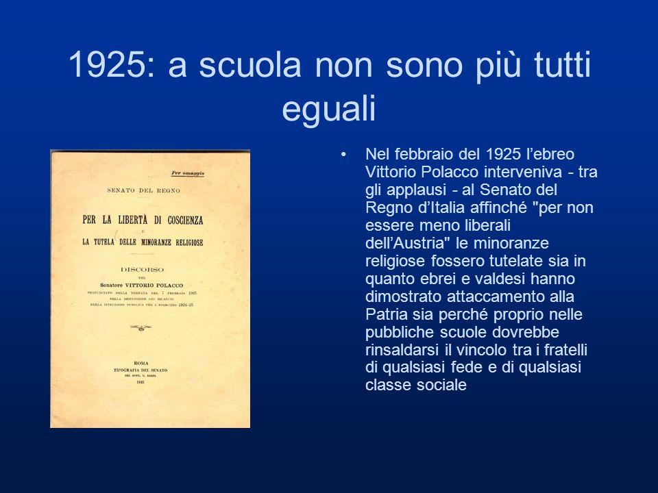 1925: a scuola non sono più tutti eguali Nel febbraio del 1925 lebreo Vittorio Polacco interveniva - tra gli applausi - al Senato del Regno dItalia af