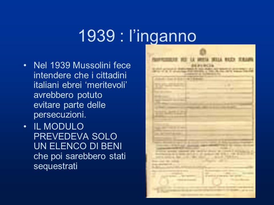1939 : linganno Nel 1939 Mussolini fece intendere che i cittadini italiani ebrei meritevoli avrebbero potuto evitare parte delle persecuzioni.