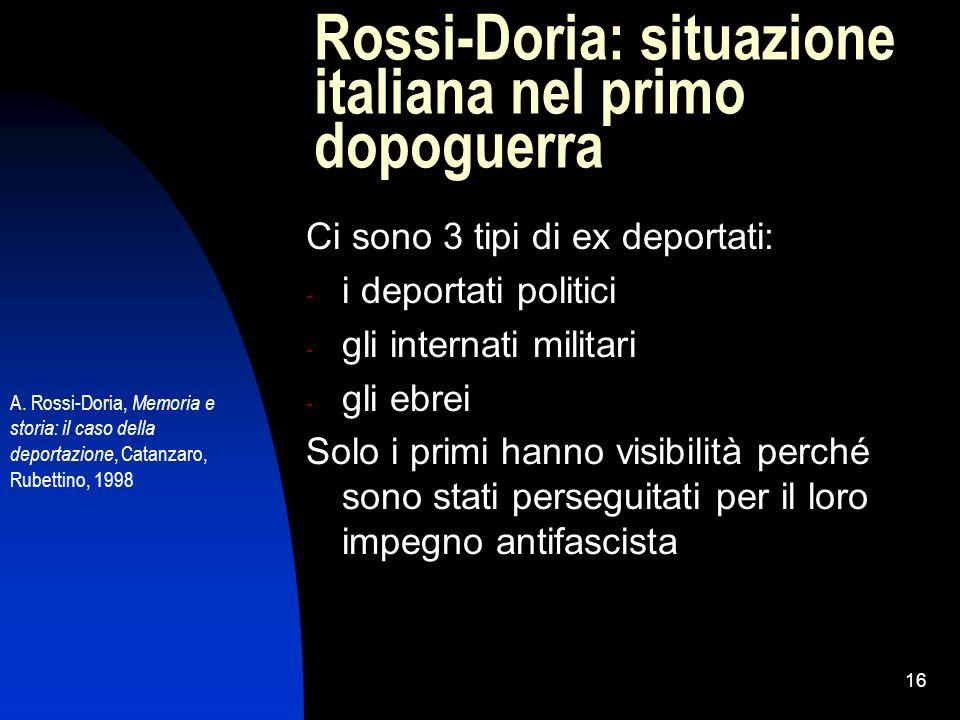 16 Rossi-Doria: situazione italiana nel primo dopoguerra Ci sono 3 tipi di ex deportati: - i deportati politici - gli internati militari - gli ebrei S