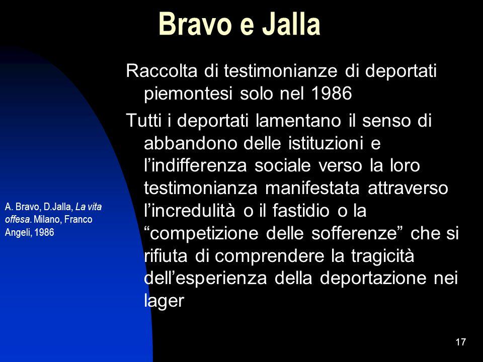 17 Bravo e Jalla Raccolta di testimonianze di deportati piemontesi solo nel 1986 Tutti i deportati lamentano il senso di abbandono delle istituzioni e