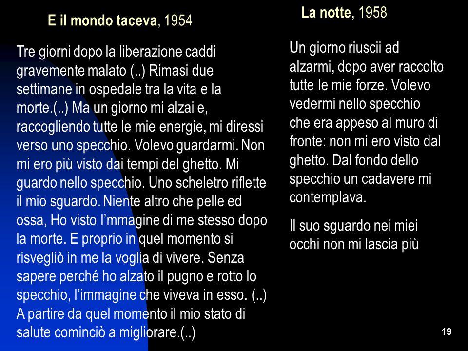 19 E il mondo taceva, 1954 Un giorno riuscii ad alzarmi, dopo aver raccolto tutte le mie forze. Volevo vedermi nello specchio che era appeso al muro d