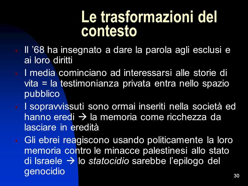 30 Le trasformazioni del contesto Il 68 ha insegnato a dare la parola agli esclusi e ai loro diritti I media cominciano ad interessarsi alle storie di