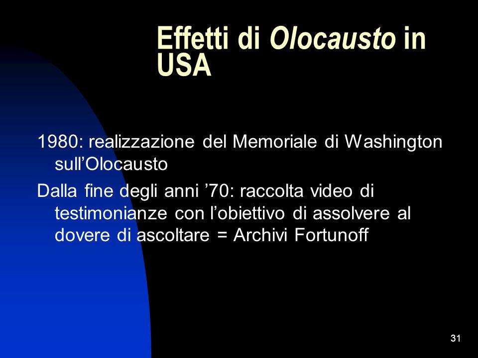 31 Effetti di Olocausto in USA 1980: realizzazione del Memoriale di Washington sullOlocausto Dalla fine degli anni 70: raccolta video di testimonianze