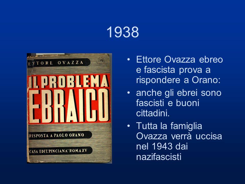 1938 Ettore Ovazza ebreo e fascista prova a rispondere a Orano: anche gli ebrei sono fascisti e buoni cittadini. Tutta la famiglia Ovazza verrà uccisa