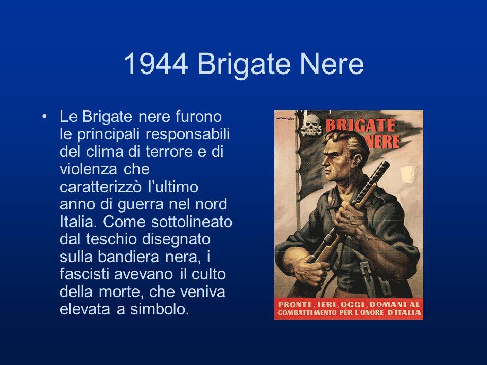 1944 Brigate Nere Le Brigate nere furono le principali responsabili del clima di terrore e di violenza che caratterizzò lultimo anno di guerra nel nor