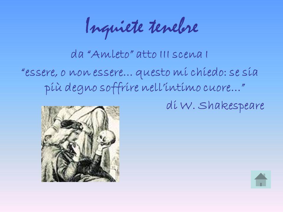 Inquiete tenebre da Amleto atto III scena I essere, o non essere… questo mi chiedo: se sia più degno soffrire nellintimo cuore… di W. Shakespeare