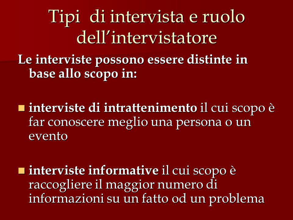 Tipi di intervista e ruolo dellintervistatore Le interviste possono essere distinte in base allo scopo in: interviste di intrattenimento il cui scopo