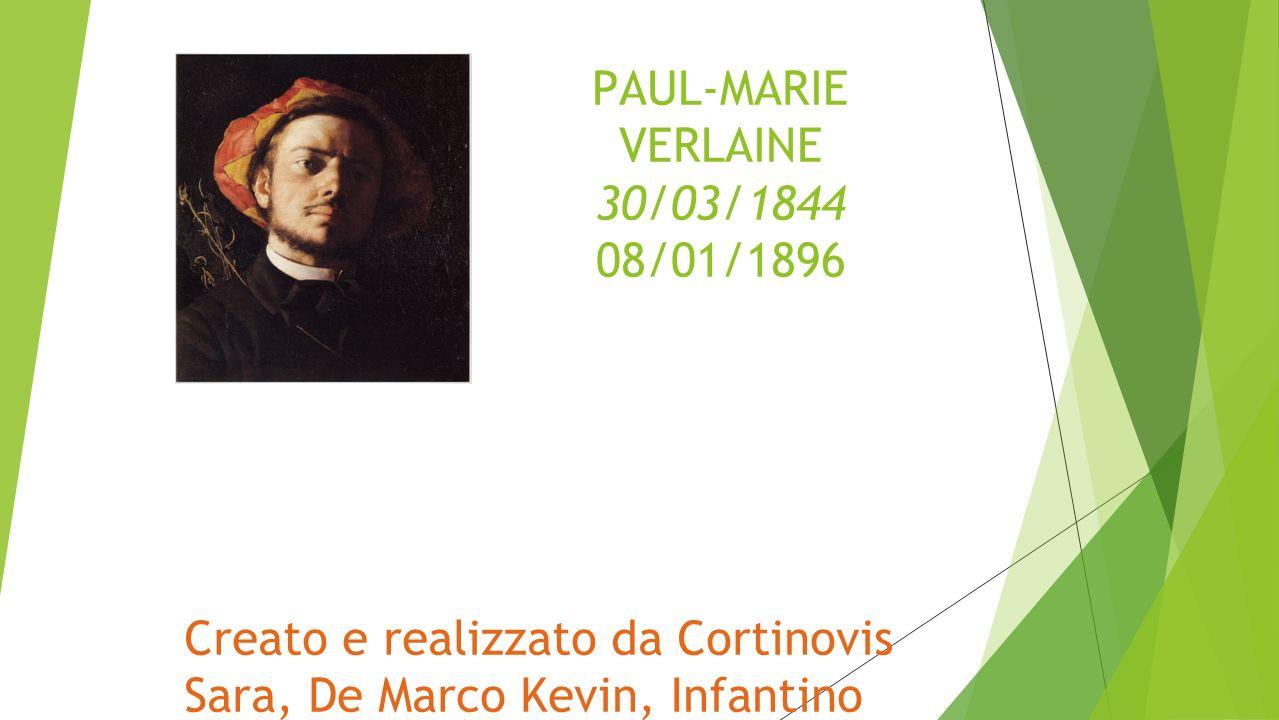 PAUL-MARIE VERLAINE 30/03/1844 08/01/1896 Creato e realizzato da Cortinovis Sara, De Marco Kevin, Infantino Jessica & Bellante Giulia
