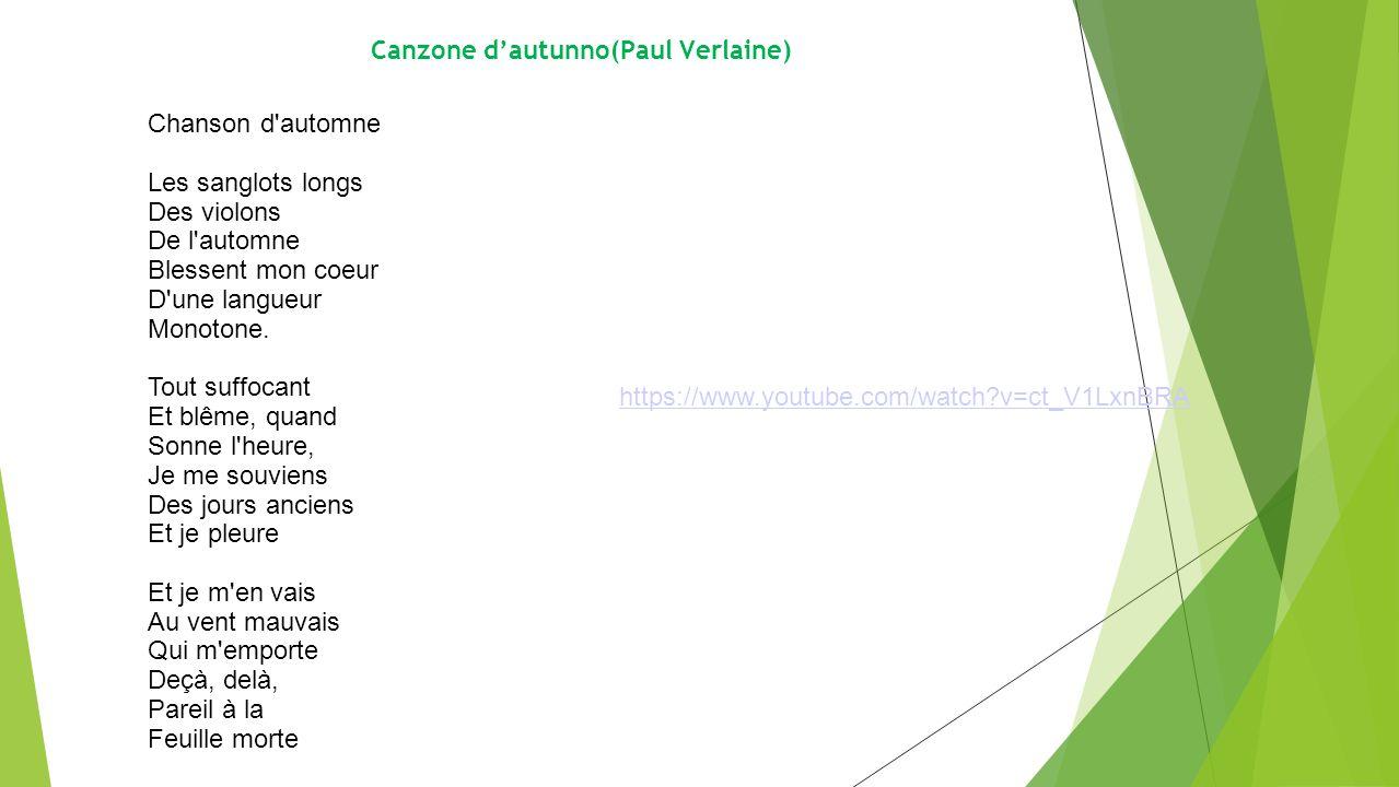 Canzone dautunno(Paul Verlaine) https://www.youtube.com/watch?v=ct_V1LxnBRA Chanson d'automne Les sanglots longs Des violons De l'automne Blessent mon
