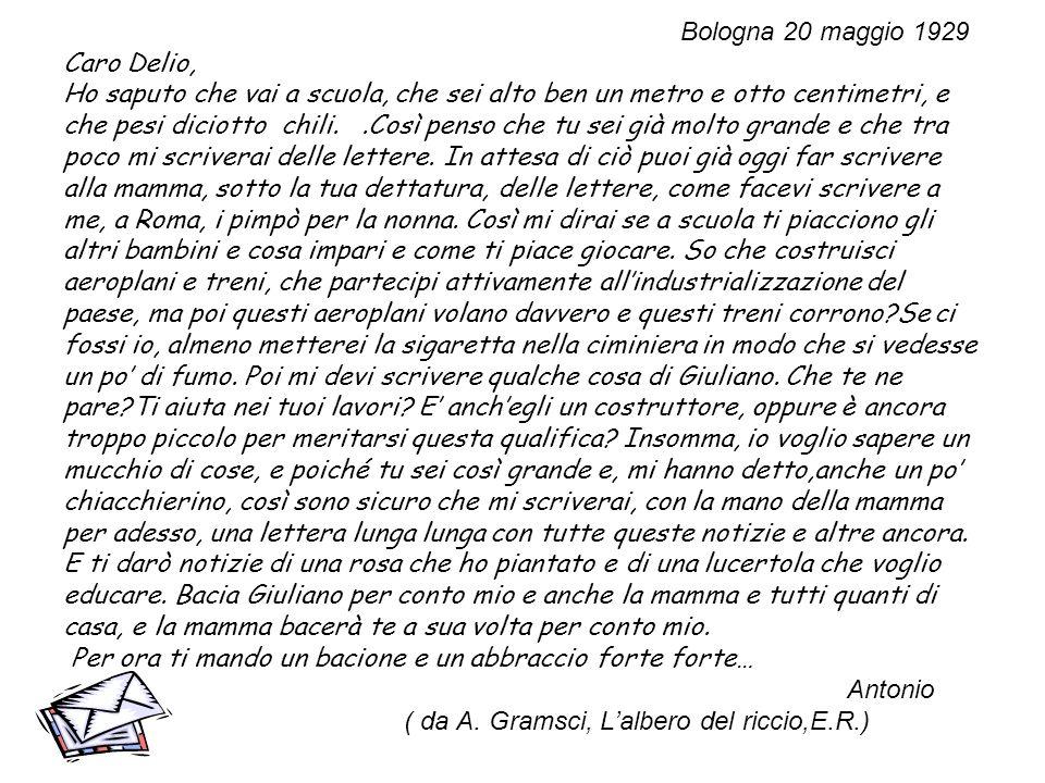 Bologna 20 maggio 1929 Caro Delio, Ho saputo che vai a scuola, che sei alto ben un metro e otto centimetri, e che pesi diciotto chili..Così penso che