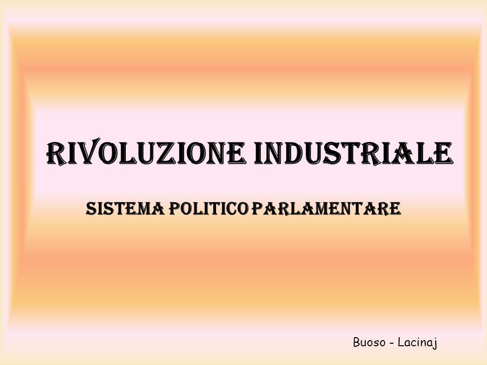 Rivoluzione Industriale Sistema politico parlamentare Buoso - Lacinaj