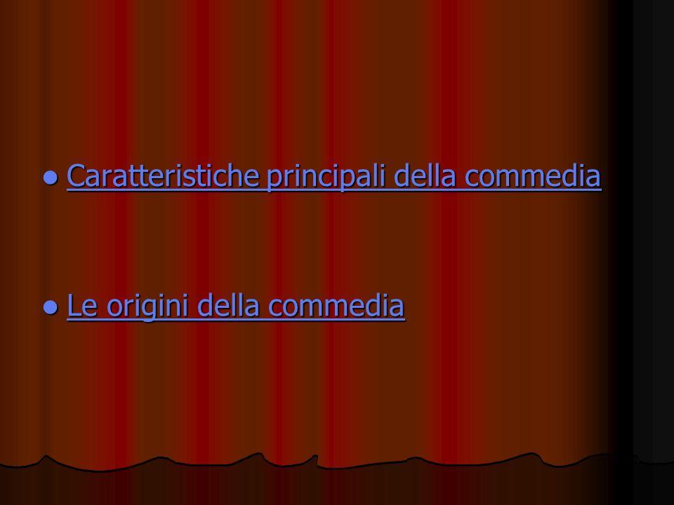 Caratteristiche principali della commedia Caratteristiche principali della commedia Caratteristiche principali della commedia Caratteristiche principa