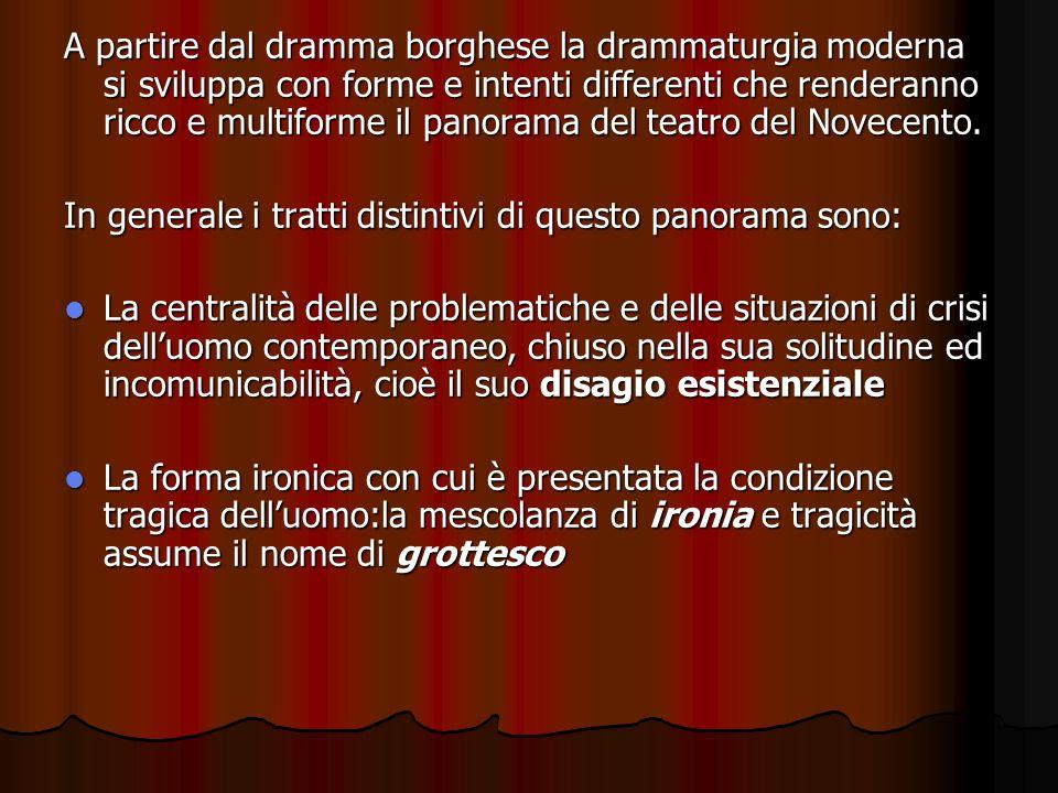A partire dal dramma borghese la drammaturgia moderna si sviluppa con forme e intenti differenti che renderanno ricco e multiforme il panorama del teatro del Novecento.