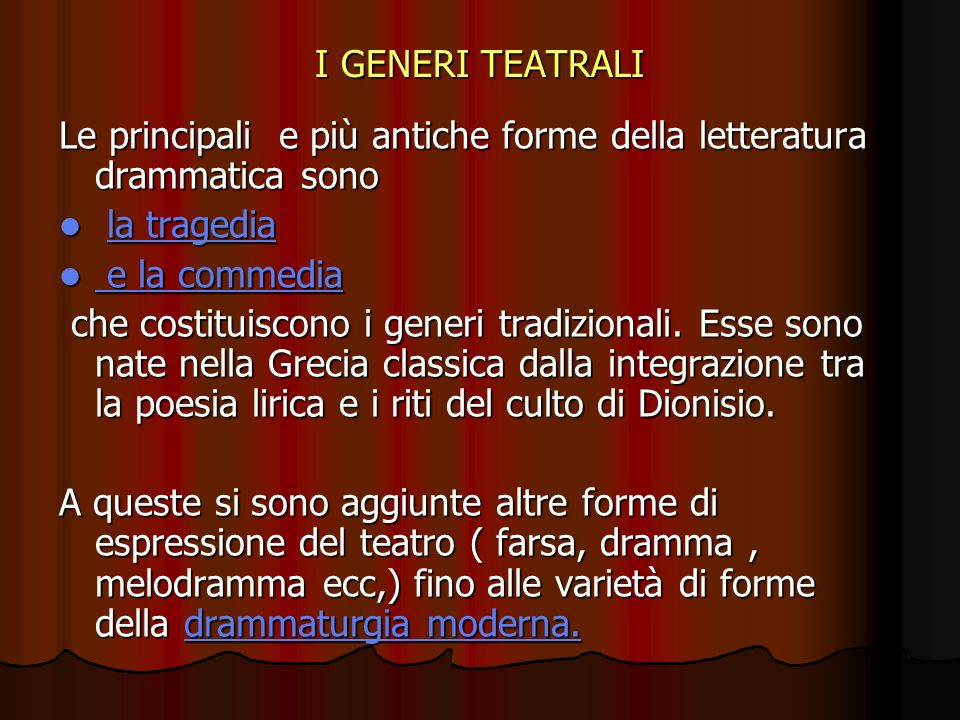 I GENERI TEATRALI Le principali e più antiche forme della letteratura drammatica sono la tragedia la tragediala tragediala tragedia e la commedia e la