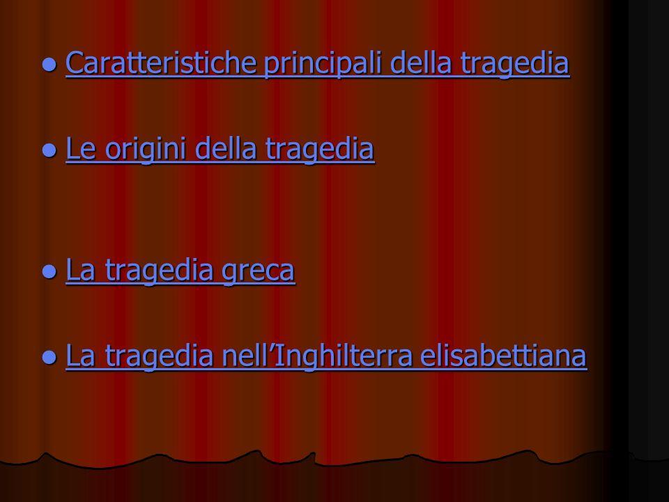 Caratteristiche principali della tragedia Caratteristiche principali della tragedia Caratteristiche principali della tragedia Caratteristiche principa