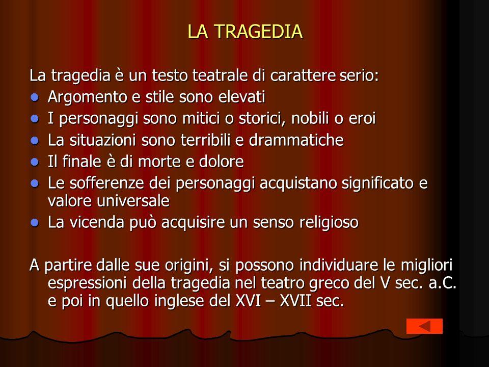 LA TRAGEDIA La tragedia è un testo teatrale di carattere serio: Argomento e stile sono elevati Argomento e stile sono elevati I personaggi sono mitici