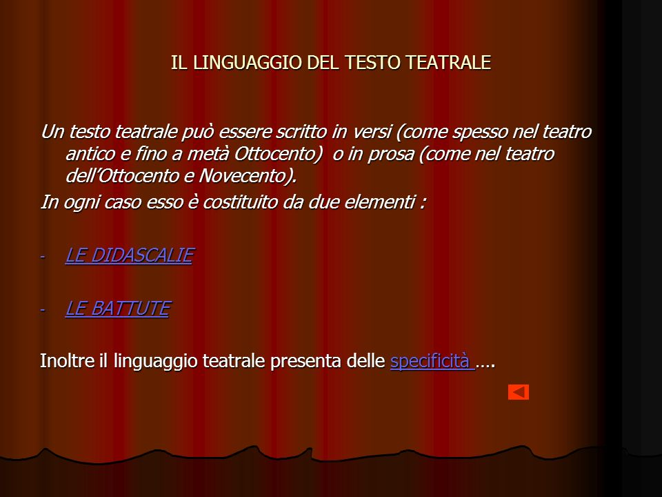 IL LINGUAGGIO DEL TESTO TEATRALE Un testo teatrale può essere scritto in versi (come spesso nel teatro antico e fino a metà Ottocento) o in prosa (come nel teatro dellOttocento e Novecento).