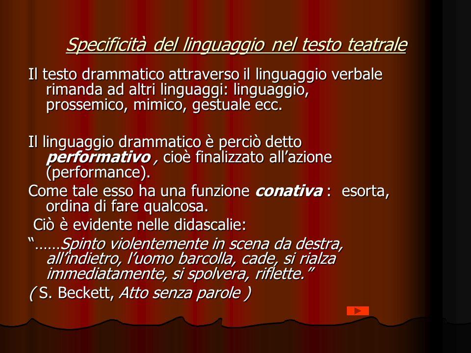 Specificità del linguaggio nel testo teatrale Il testo drammatico attraverso il linguaggio verbale rimanda ad altri linguaggi: linguaggio, prossemico, mimico, gestuale ecc.