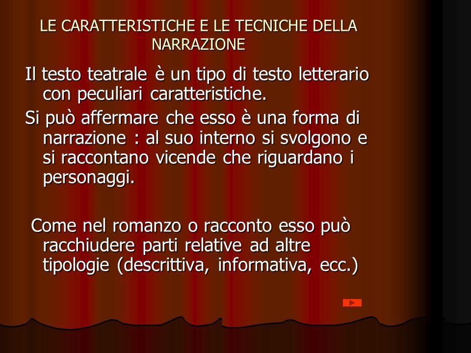 LE CARATTERISTICHE E LE TECNICHE DELLA NARRAZIONE Il testo teatrale è un tipo di testo letterario con peculiari caratteristiche. Si può affermare che