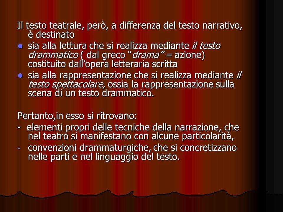 Il testo teatrale, però, a differenza del testo narrativo, è destinato sia alla lettura che si realizza mediante il testo drammatico ( dal greco drama