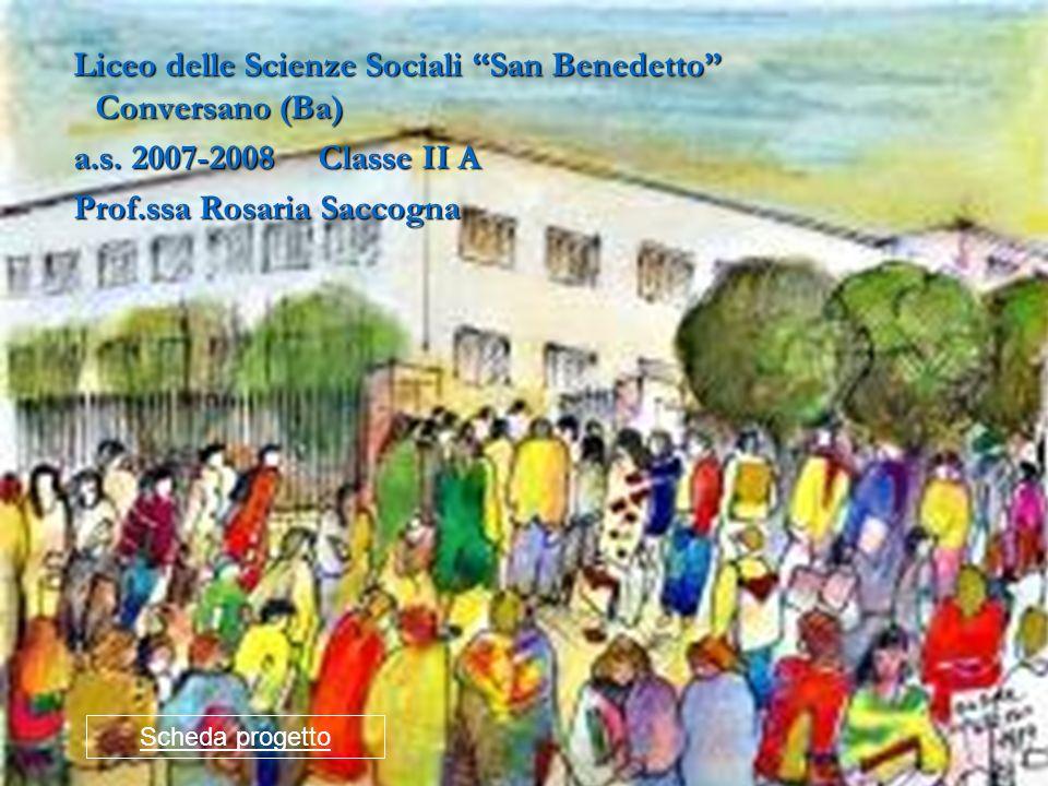 Liceo delle Scienze Sociali San Benedetto Conversano (Ba) Liceo delle Scienze Sociali San Benedetto Conversano (Ba) a.s. 2007-2008 Classe II A a.s. 20
