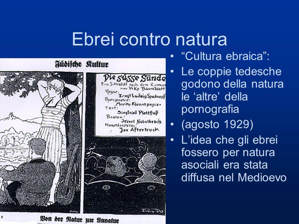 Ebrei contro natura Cultura ebraica: Le coppie tedesche godono della natura le altre della pornografia (agosto 1929) Lidea che gli ebrei fossero per natura asociali era stata diffusa nel Medioevo