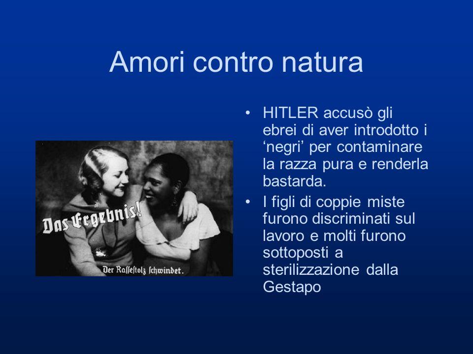 Amori contro natura HITLER accusò gli ebrei di aver introdotto i negri per contaminare la razza pura e renderla bastarda.