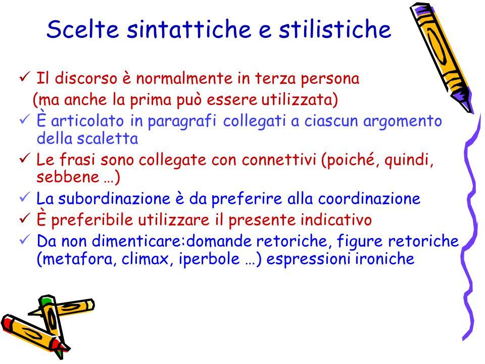 Scelte sintattiche e stilistiche Il discorso è normalmente in terza persona (ma anche la prima può essere utilizzata) È articolato in paragrafi colleg