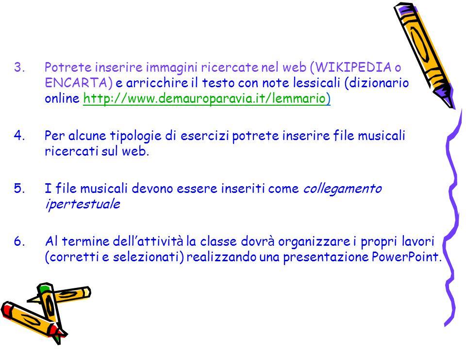 3.Potrete inserire immagini ricercate nel web (WIKIPEDIA o ENCARTA) e arricchire il testo con note lessicali (dizionario online http://www.demauropara