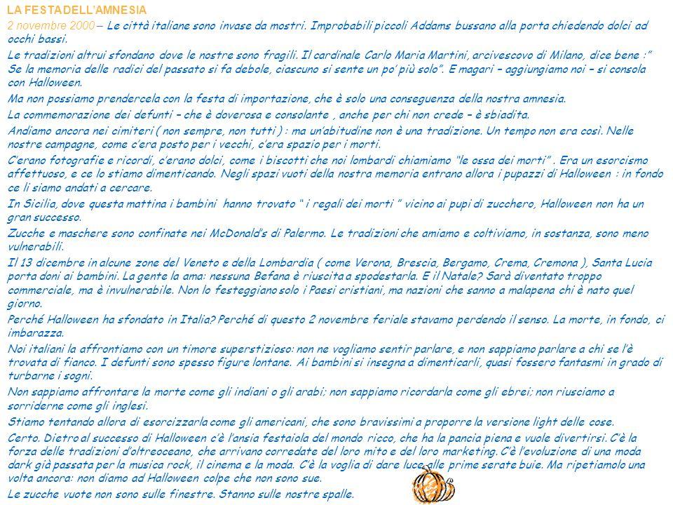 LA FESTA DELLAMNESIA 2 novembre 2000 – Le città italiane sono invase da mostri. Improbabili piccoli Addams bussano alla porta chiedendo dolci ad occhi