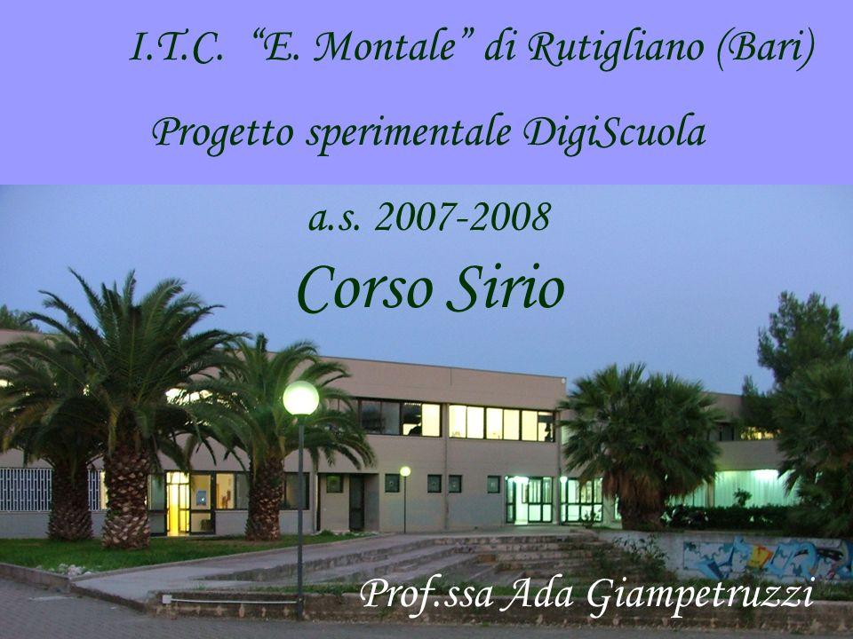 I.T.C. E. Montale di Rutigliano (Bari) Progetto sperimentale DigiScuola a.s. 2007-2008 Prof.ssa Ada Giampetruzzi Corso Sirio Scheda progetto