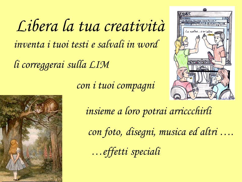 Libera la tua creatività inventa i tuoi testi e salvali in word li correggerai sulla LIM con i tuoi compagni insieme a loro potrai arriccchirli con fo
