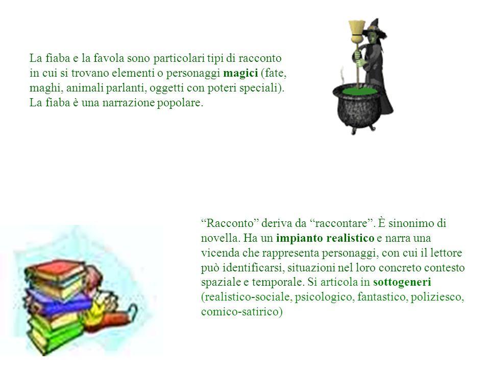 La fiaba e la favola sono particolari tipi di racconto in cui si trovano elementi o personaggi magici (fate, maghi, animali parlanti, oggetti con pote