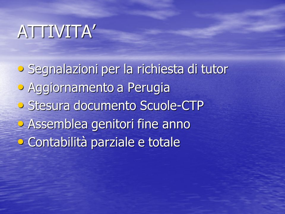 ATTIVITA Segnalazioni per la richiesta di tutor Aggiornamento a Perugia Stesura documento Scuole-CTP Assemblea genitori fine anno Contabilità parziale
