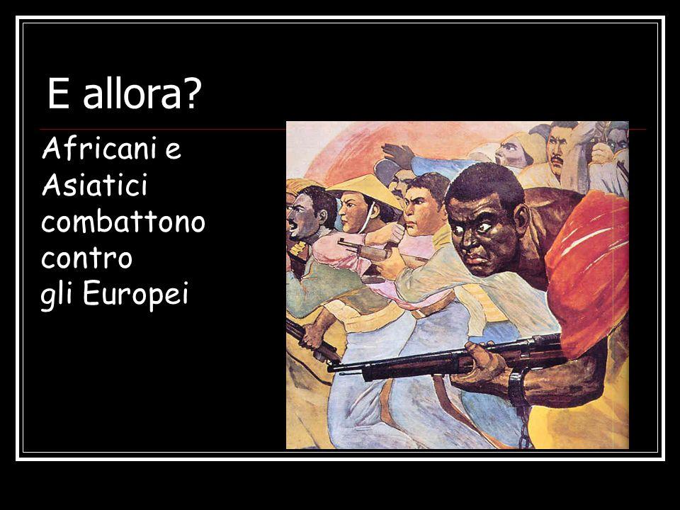 E allora? Africani e Asiatici combattono contro gli Europei
