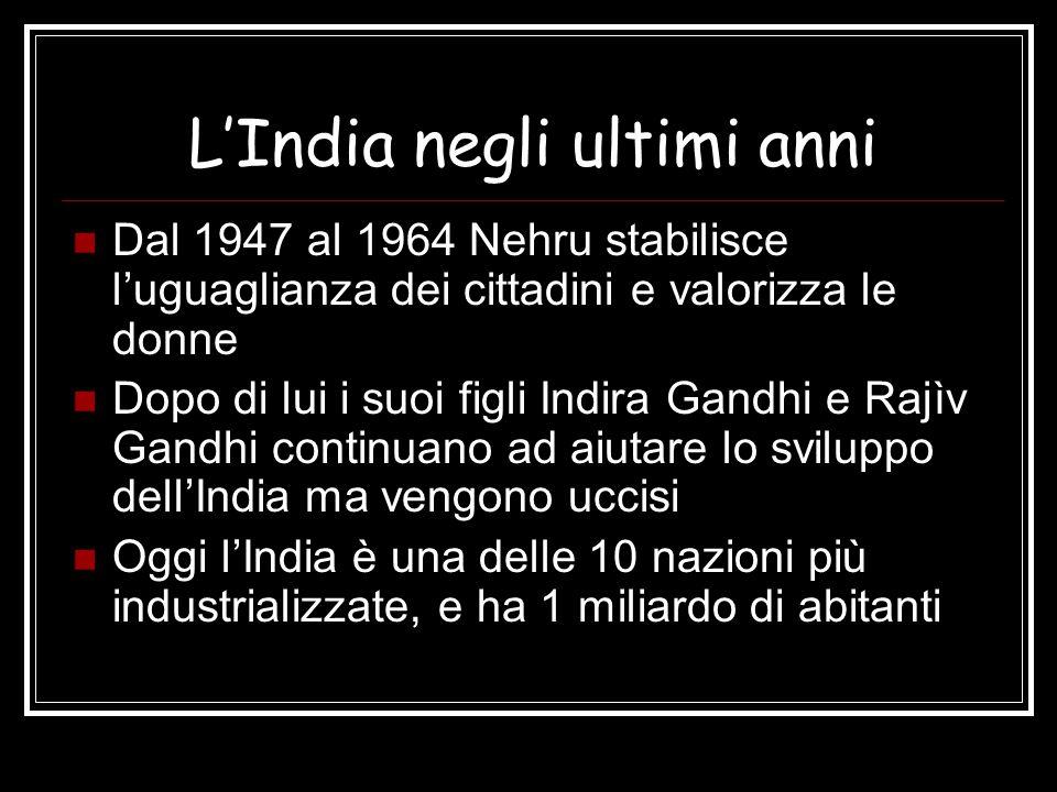 LIndia negli ultimi anni Dal 1947 al 1964 Nehru stabilisce luguaglianza dei cittadini e valorizza le donne Dopo di lui i suoi figli Indira Gandhi e Ra
