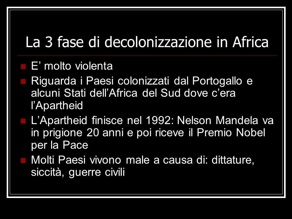 La 3 fase di decolonizzazione in Africa E molto violenta Riguarda i Paesi colonizzati dal Portogallo e alcuni Stati dellAfrica del Sud dove cera lApar