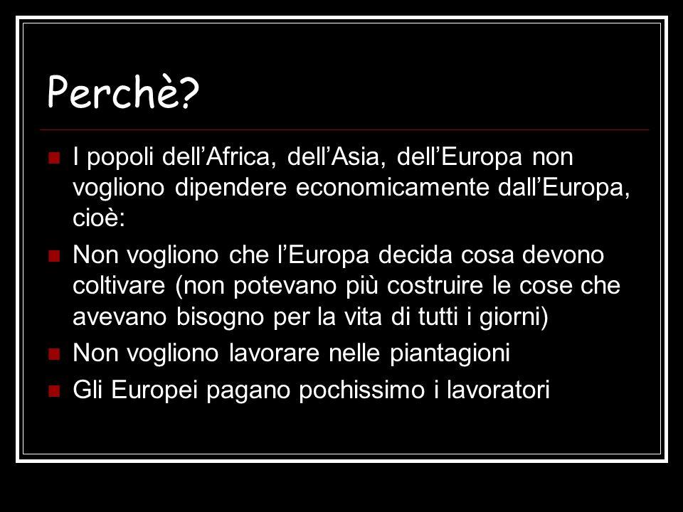 Perchè? I popoli dellAfrica, dellAsia, dellEuropa non vogliono dipendere economicamente dallEuropa, cioè: Non vogliono che lEuropa decida cosa devono