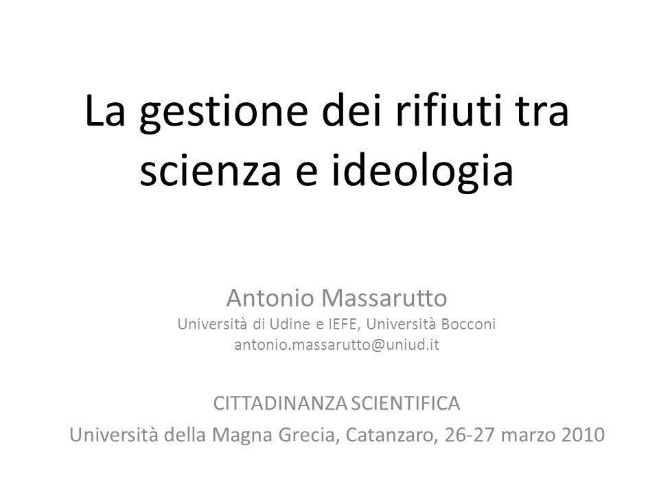La gestione dei rifiuti tra scienza e ideologia Antonio Massarutto Università di Udine e IEFE, Università Bocconi antonio.massarutto@uniud.it CITTADIN